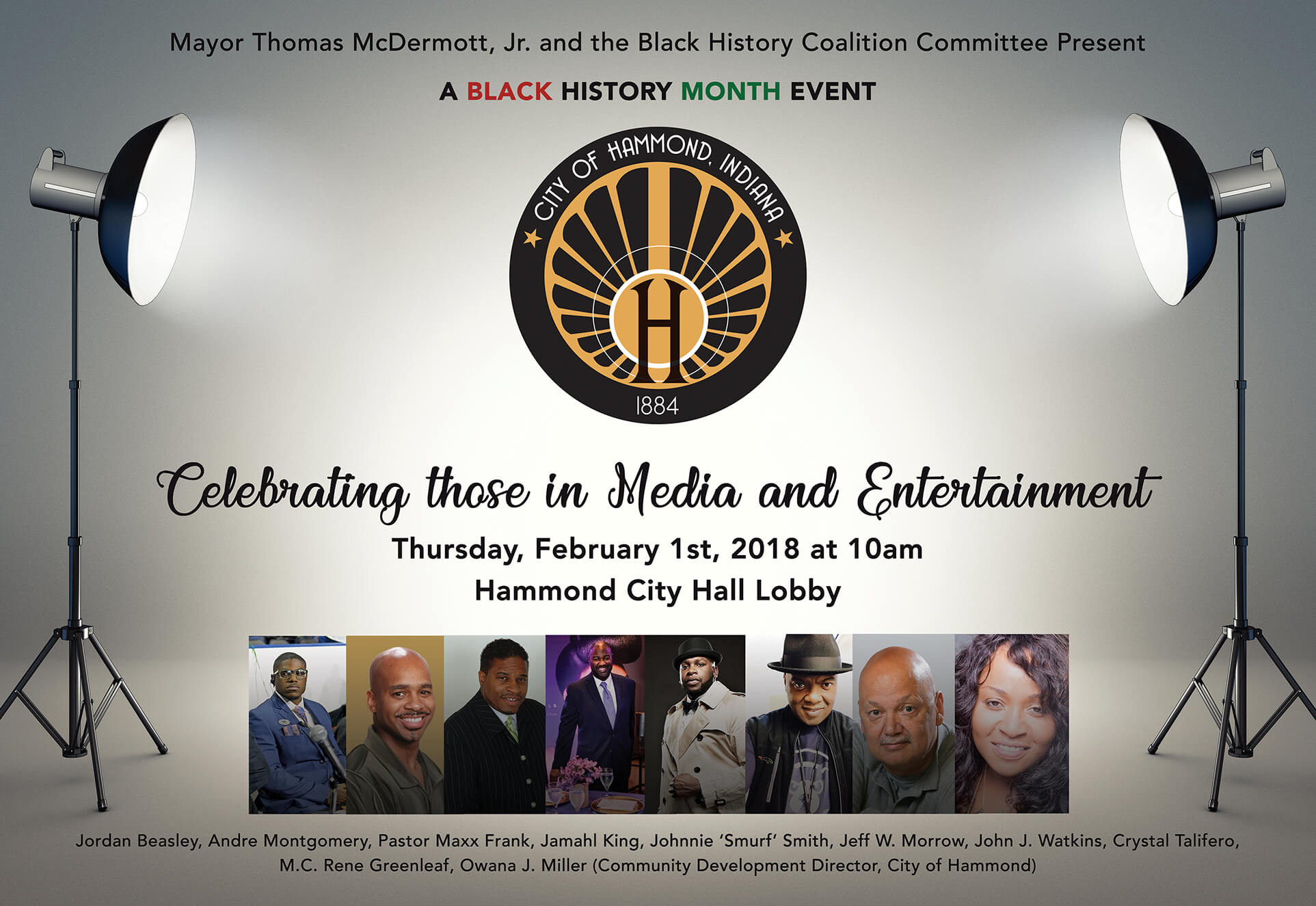 "Mayor Thomas M. McDermott, Jr., the Hammond Human Relations Commission and Department of Community Development will host a Black History Month Celebration on Thursday, February 1, 2018 at Hammond City Hall, 1st floor lobby. The festivities will begin at 10:00 a.m.  The theme for this year's event is ""Celebrating those in Media and Entertainment""."